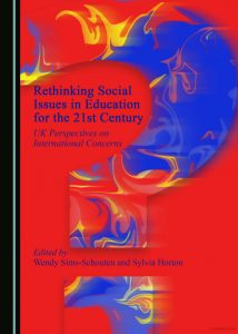Rethinking Social Issues in Education for the 21st Century - UK Perspectives on International Concerns. Editors - Wendy Sims-Schouten and Sylvia Horton